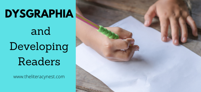 Dysgraphia and Developing Readers